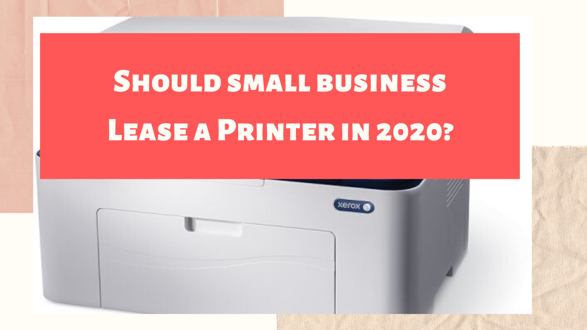 Should Small Businesses Lease a Printer in 2020?